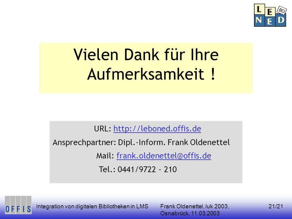 Frank Oldenettel, Iuk 2003, Osnabrück, 11.03.2003 Integration von digitalen Bibliotheken in LMS21/21 Vielen Dank für Ihre Aufmerksamkeit ! URL: http:/
