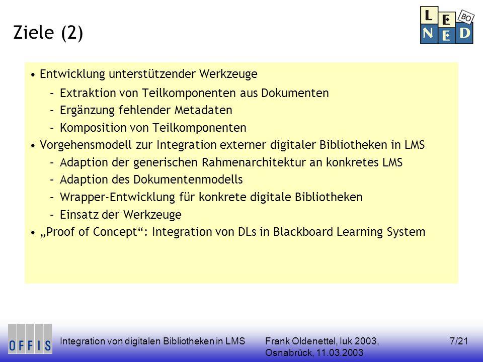 Frank Oldenettel, Iuk 2003, Osnabrück, 11.03.2003 Integration von digitalen Bibliotheken in LMS7/21 Ziele (2) Entwicklung unterstützender Werkzeuge –E