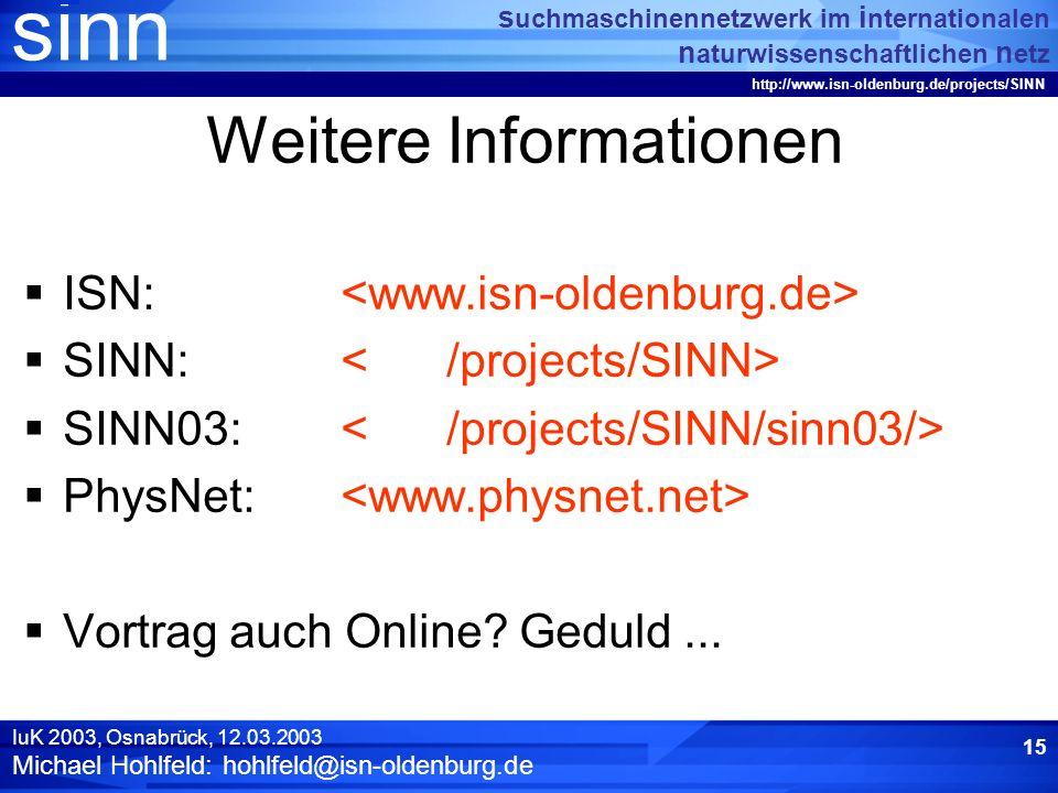 sinn s uchmaschinennetzwerk im i nternationalen n aturwissenschaftlichen n etz http://www.isn-oldenburg.de/projects/SINN IuK 2003, Osnabrück, 12.03.2003 Michael Hohlfeld: hohlfeld@isn-oldenburg.de 14 Was bleibt zu tun.