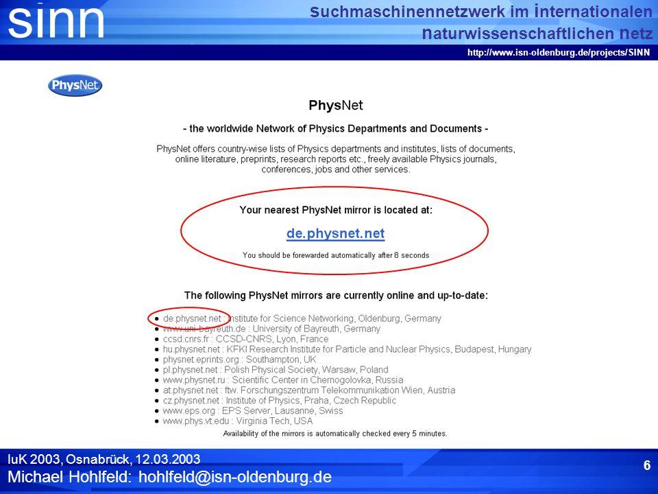 sinn s uchmaschinennetzwerk im i nternationalen n aturwissenschaftlichen n etz http://www.isn-oldenburg.de/projects/SINN IuK 2003, Osnabrück, 12.03.2003 Michael Hohlfeld: hohlfeld@isn-oldenburg.de 5 Die PhysNet-Spiegel 13 PhysNet-Spiegel (inkl.
