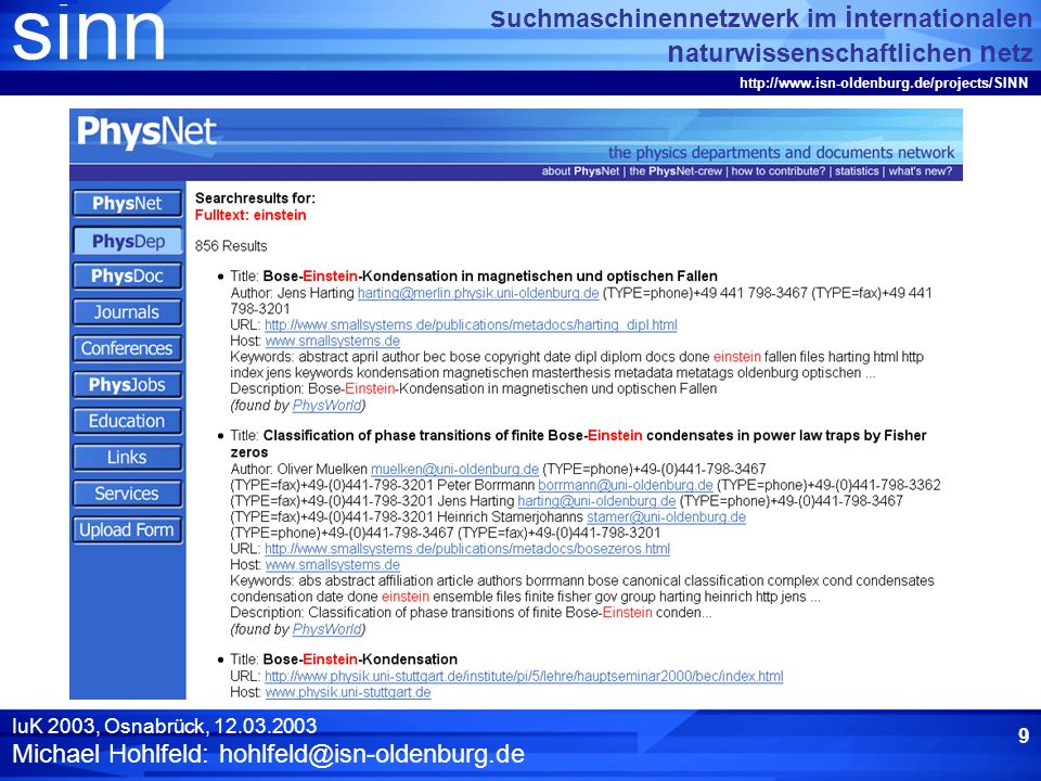 sinn s uchmaschinennetzwerk im i nternationalen n aturwissenschaftlichen n etz http://www.isn-oldenburg.de/projects/SINN IuK 2003, Osnabrück, 12.03.2003 Michael Hohlfeld: hohlfeld@isn-oldenburg.de 8 PhysNet-Gesamtnutzung
