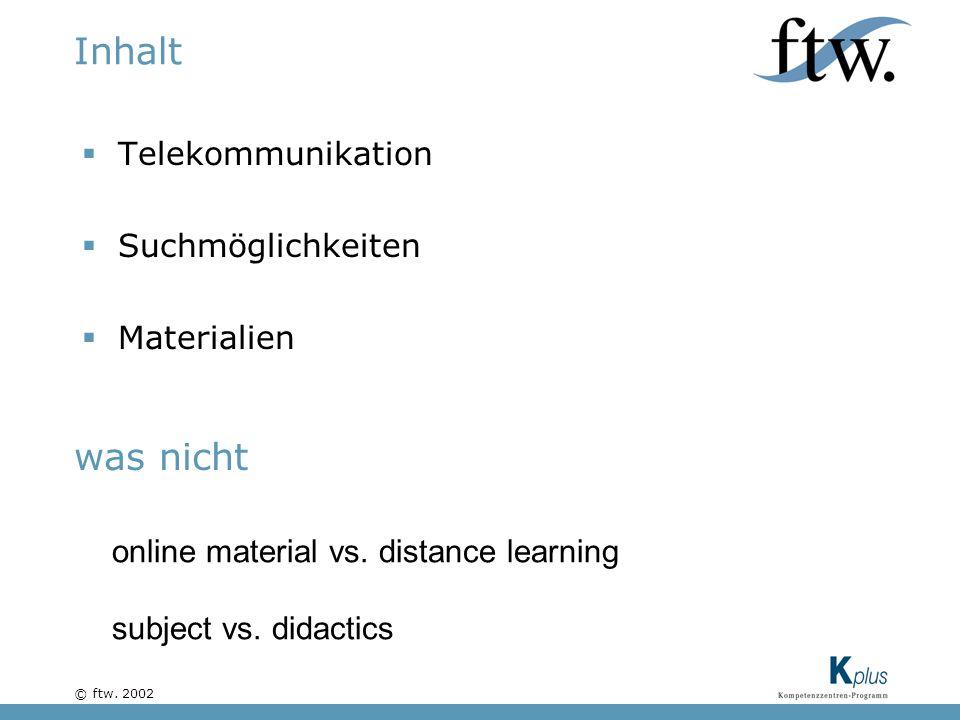 © ftw. 2002 Inhalt Telekommunikation Suchmöglichkeiten Materialien online material vs.