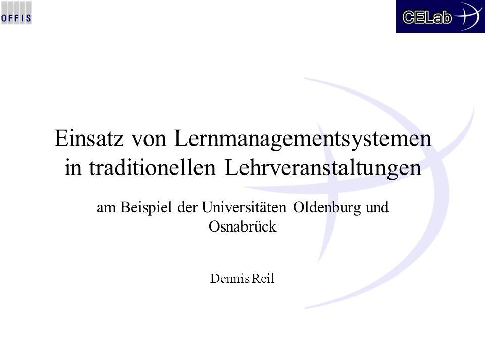 Einsatz von Lernmanagementsystemen in traditionellen Lehrveranstaltungen am Beispiel der Universitäten Oldenburg und Osnabrück Dennis Reil