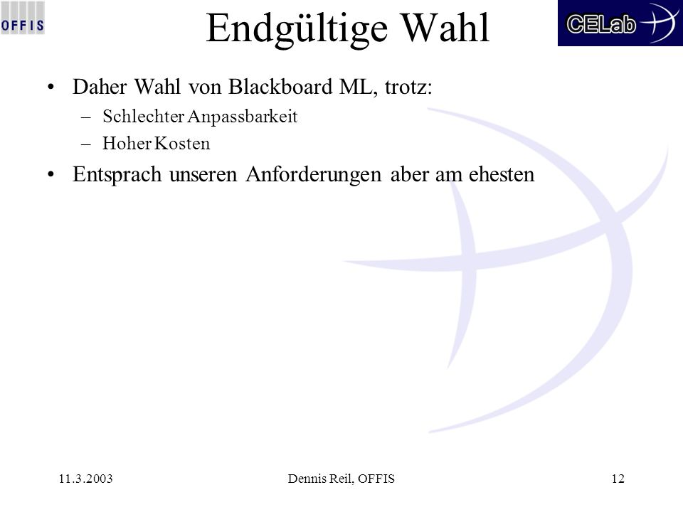 11.3.2003Dennis Reil, OFFIS12 Endgültige Wahl Daher Wahl von Blackboard ML, trotz: –Schlechter Anpassbarkeit –Hoher Kosten Entsprach unseren Anforderu