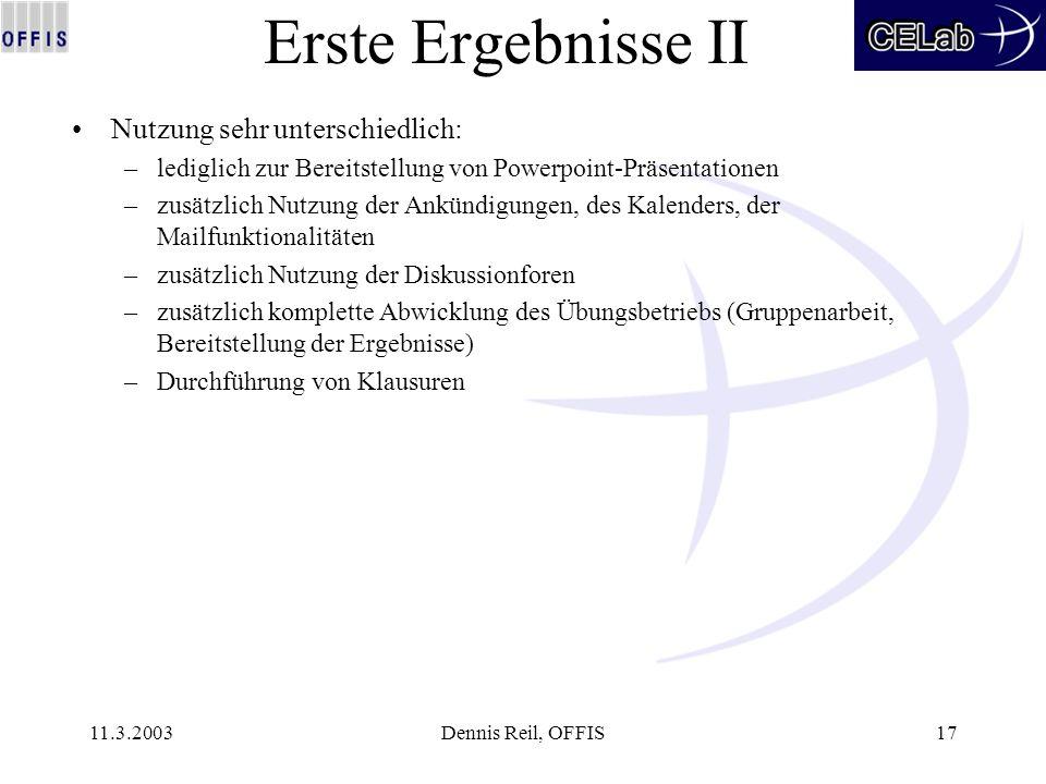 11.3.2003Dennis Reil, OFFIS17 Erste Ergebnisse II Nutzung sehr unterschiedlich: –lediglich zur Bereitstellung von Powerpoint-Präsentationen –zusätzlic
