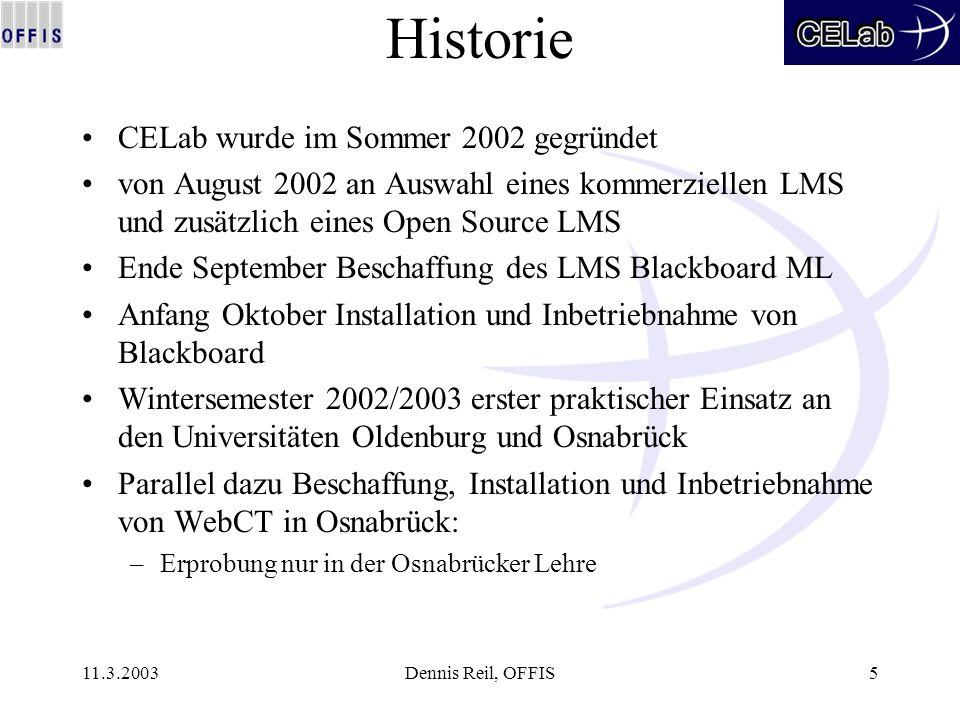 11.3.2003Dennis Reil, OFFIS5 Historie CELab wurde im Sommer 2002 gegründet von August 2002 an Auswahl eines kommerziellen LMS und zusätzlich eines Ope
