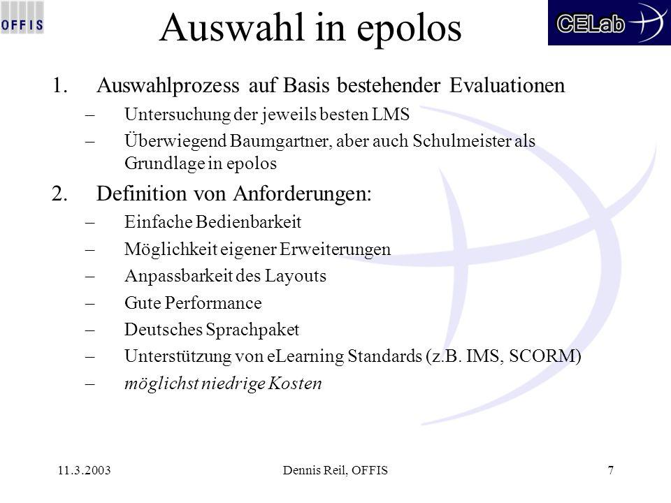 11.3.2003Dennis Reil, OFFIS7 Auswahl in epolos 1.Auswahlprozess auf Basis bestehender Evaluationen –Untersuchung der jeweils besten LMS –Überwiegend B