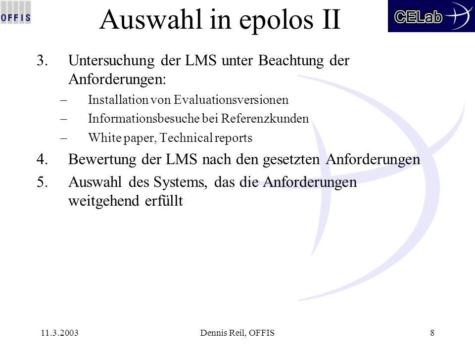 11.3.2003Dennis Reil, OFFIS8 Auswahl in epolos II 3.Untersuchung der LMS unter Beachtung der Anforderungen: –Installation von Evaluationsversionen –In