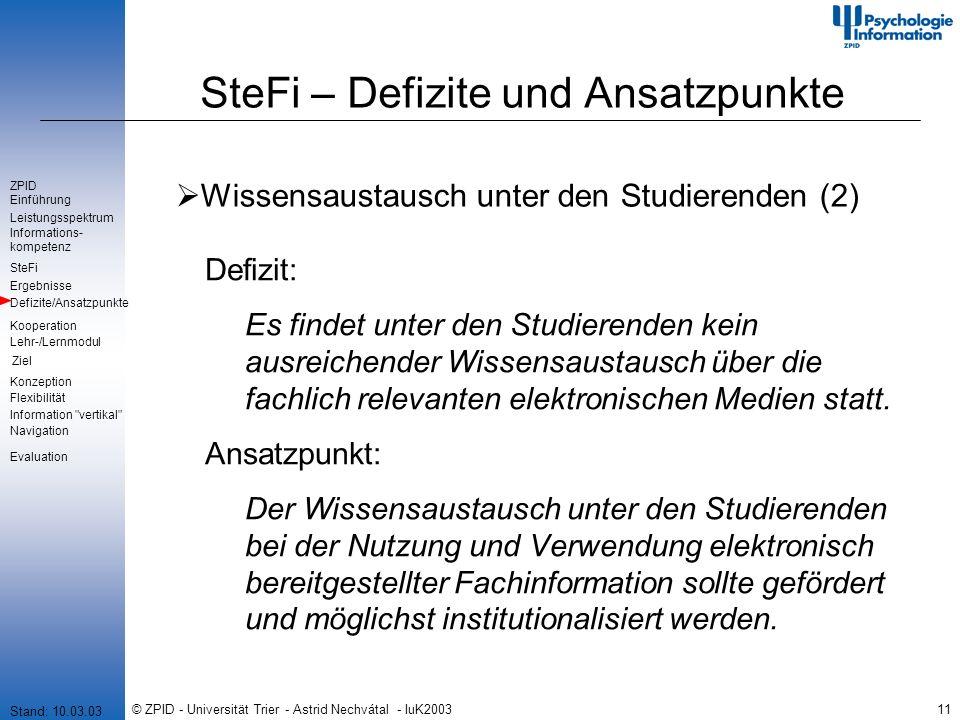 © ZPID - Universität Trier - Astrid Nechvátal - IuK200311 SteFi – Defizite und Ansatzpunkte Wissensaustausch unter den Studierenden (2) Defizit: Es findet unter den Studierenden kein ausreichender Wissensaustausch über die fachlich relevanten elektronischen Medien statt.