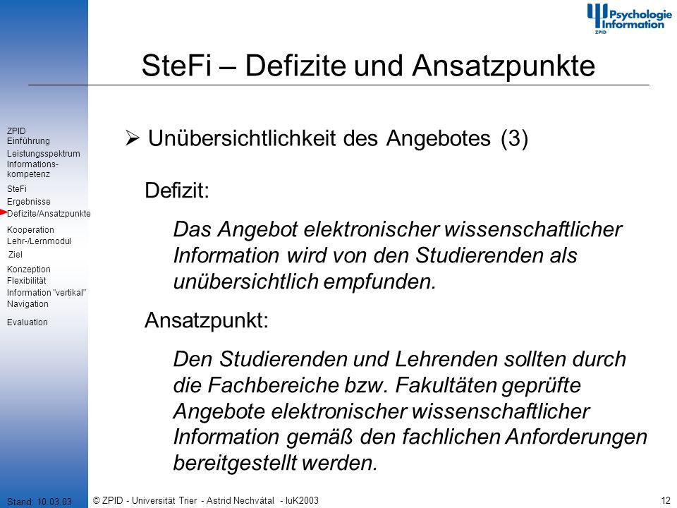 © ZPID - Universität Trier - Astrid Nechvátal - IuK200312 SteFi – Defizite und Ansatzpunkte Unübersichtlichkeit des Angebotes (3) Defizit: Das Angebot elektronischer wissenschaftlicher Information wird von den Studierenden als unübersichtlich empfunden.