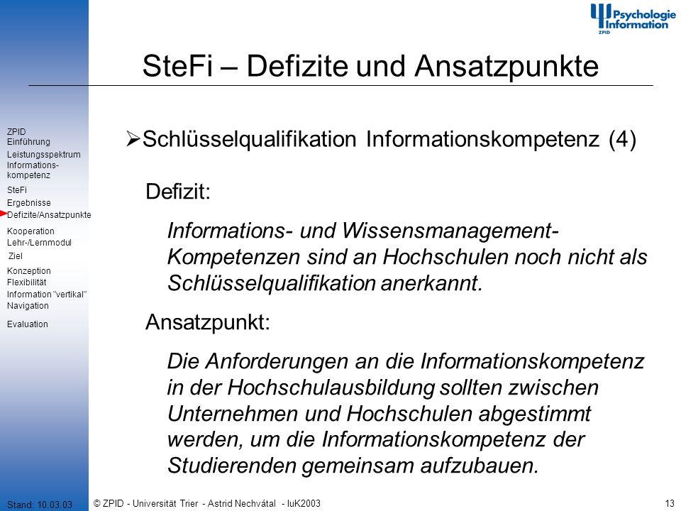 © ZPID - Universität Trier - Astrid Nechvátal - IuK200313 SteFi – Defizite und Ansatzpunkte Schlüsselqualifikation Informationskompetenz (4) Defizit: