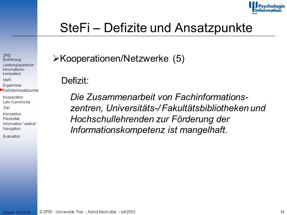 © ZPID - Universität Trier - Astrid Nechvátal - IuK200314 SteFi – Defizite und Ansatzpunkte Kooperationen/Netzwerke (5) Defizit: Die Zusammenarbeit vo
