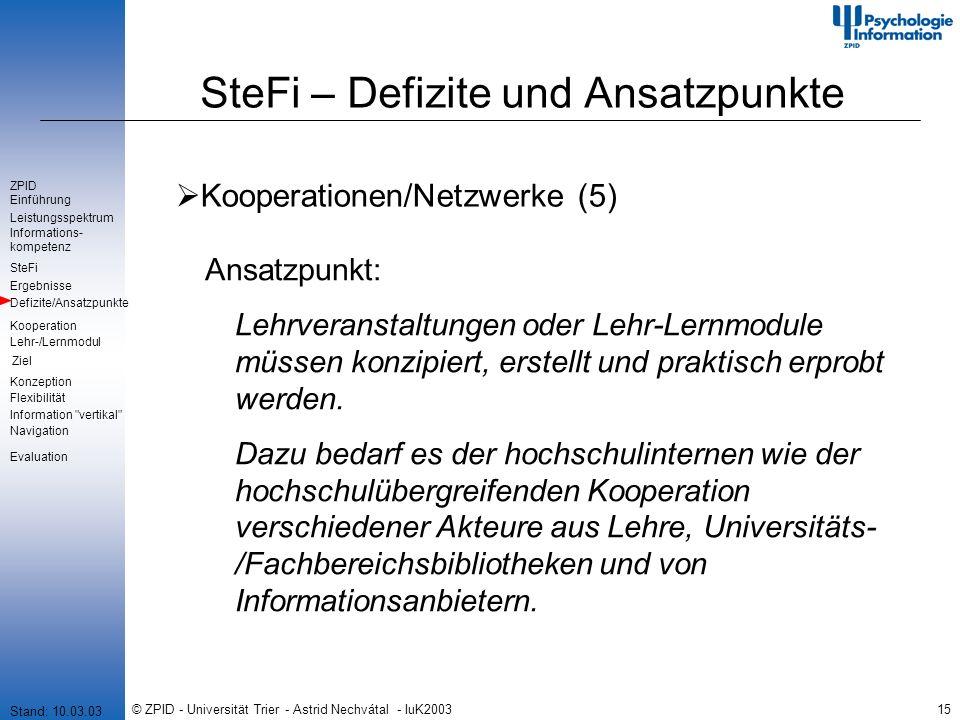 © ZPID - Universität Trier - Astrid Nechvátal - IuK200315 SteFi – Defizite und Ansatzpunkte Kooperationen/Netzwerke (5) Ansatzpunkt: Lehrveranstaltungen oder Lehr-Lernmodule müssen konzipiert, erstellt und praktisch erprobt werden.