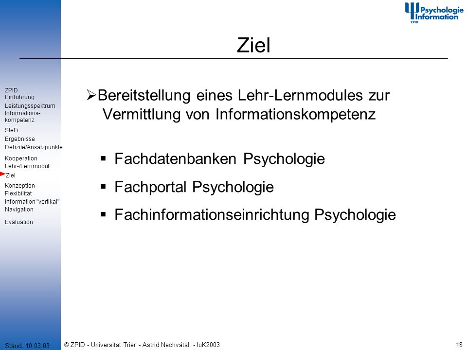 © ZPID - Universität Trier - Astrid Nechvátal - IuK200318 Ziel Bereitstellung eines Lehr-Lernmodules zur Vermittlung von Informationskompetenz Fachdat
