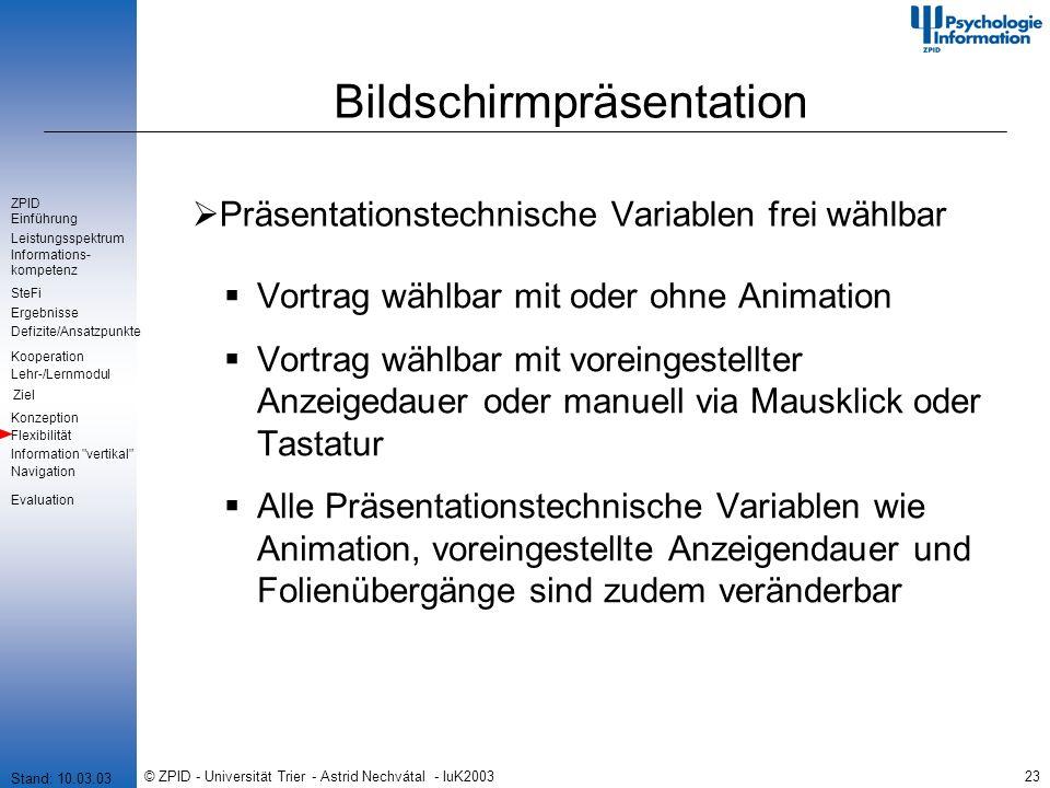 © ZPID - Universität Trier - Astrid Nechvátal - IuK200323 Bildschirmpräsentation Präsentationstechnische Variablen frei wählbar Vortrag wählbar mit od