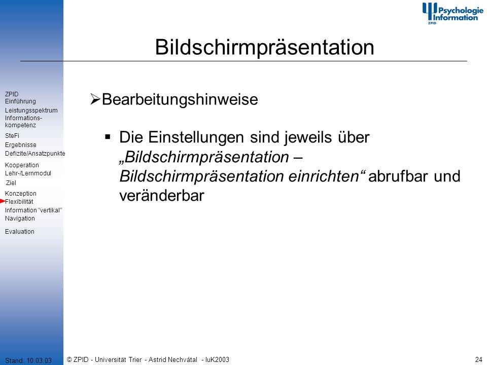 © ZPID - Universität Trier - Astrid Nechvátal - IuK200324 Bildschirmpräsentation Bearbeitungshinweise Die Einstellungen sind jeweils über Bildschirmpr