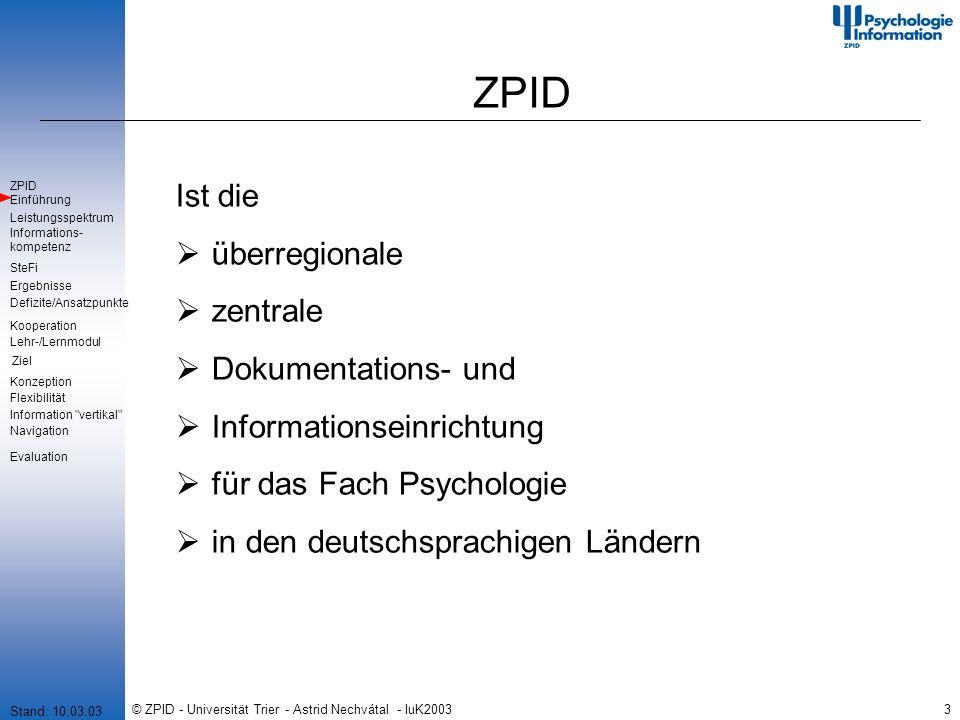 © ZPID - Universität Trier - Astrid Nechvátal - IuK20033 ZPID Ist die überregionale zentrale Dokumentations- und Informationseinrichtung für das Fach