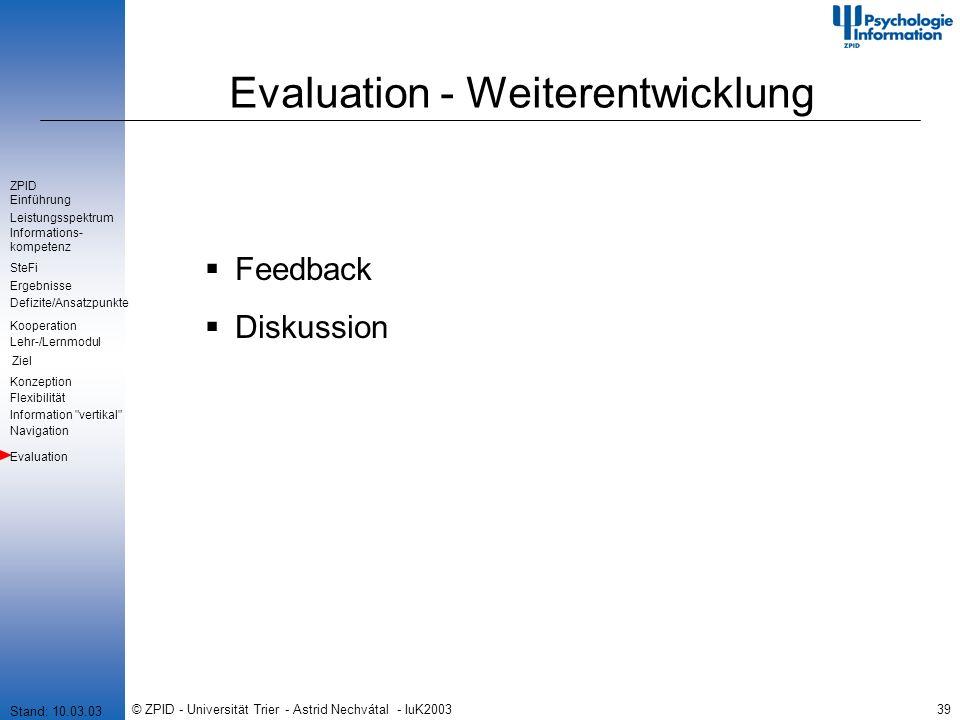 © ZPID - Universität Trier - Astrid Nechvátal - IuK200339 Feedback Diskussion Evaluation - Weiterentwicklung Stand: 10.03.03 Einführung Leistungsspekt