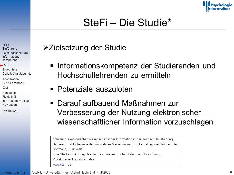 © ZPID - Universität Trier - Astrid Nechvátal - IuK20036 SteFi – Die Studie* Zielsetzung der Studie Informationskompetenz der Studierenden und Hochsch
