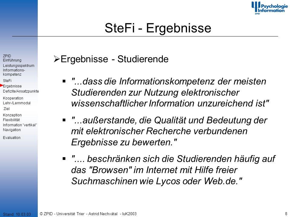 © ZPID - Universität Trier - Astrid Nechvátal - IuK20038 SteFi - Ergebnisse Ergebnisse - Studierende ...dass die Informationskompetenz der meisten Studierenden zur Nutzung elektronischer wissenschaftlicher Information unzureichend ist ...außerstande, die Qualität und Bedeutung der mit elektronischer Recherche verbundenen Ergebnisse zu bewerten. ....