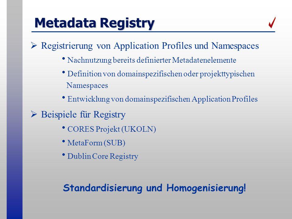 Metadata Registry Registrierung von Application Profiles und Namespaces Nachnutzung bereits definierter Metadatenelemente Definition von domainspezifi
