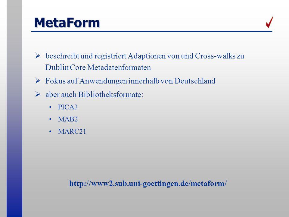 MetaForm beschreibt und registriert Adaptionen von und Cross-walks zu Dublin Core Metadatenformaten Fokus auf Anwendungen innerhalb von Deutschland ab