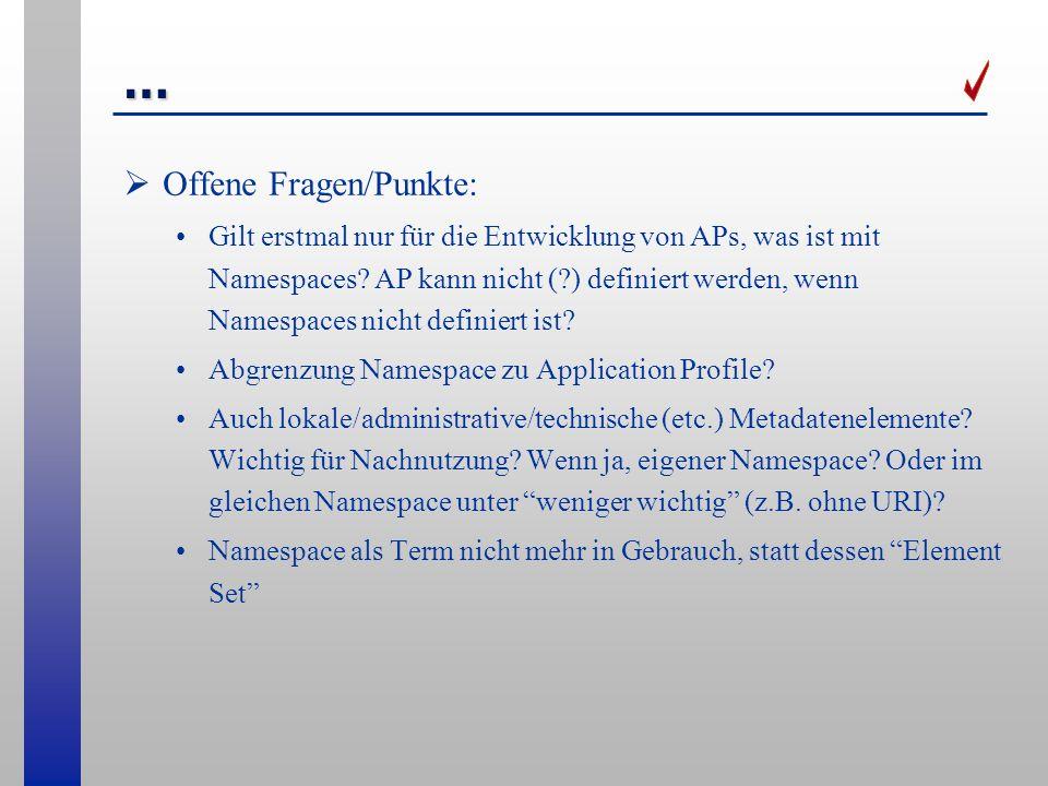 … Offene Fragen/Punkte: Gilt erstmal nur für die Entwicklung von APs, was ist mit Namespaces? AP kann nicht (?) definiert werden, wenn Namespaces nich