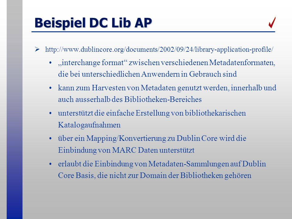 Beispiel DC Lib AP http://www.dublincore.org/documents/2002/09/24/library-application-profile/ interchange format zwischen verschiedenen Metadatenform