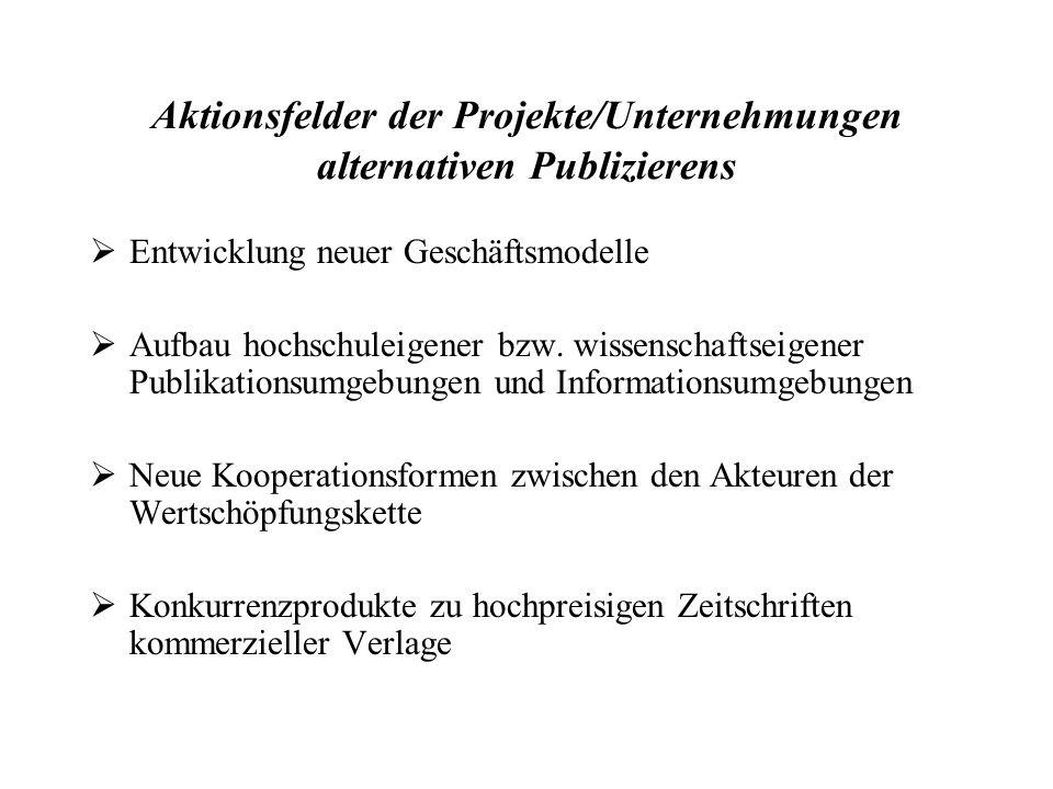 Aktionsfelder der Projekte/Unternehmungen alternativen Publizierens Entwicklung neuer Geschäftsmodelle Aufbau hochschuleigener bzw.