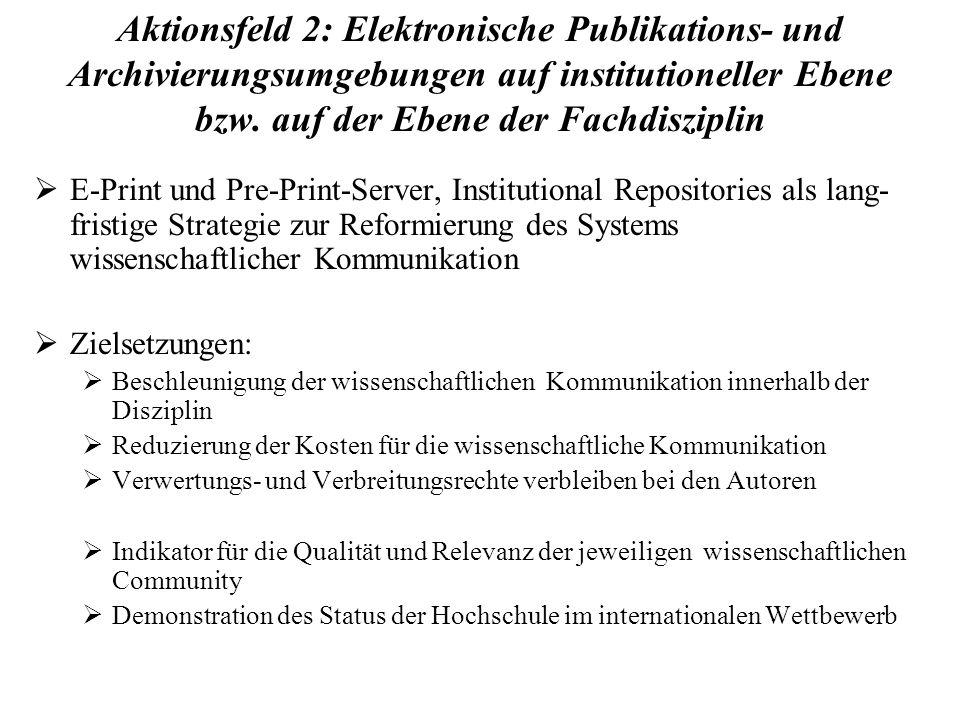Aktionsfeld 2: Elektronische Publikations- und Archivierungsumgebungen auf institutioneller Ebene bzw. auf der Ebene der Fachdisziplin E-Print und Pre