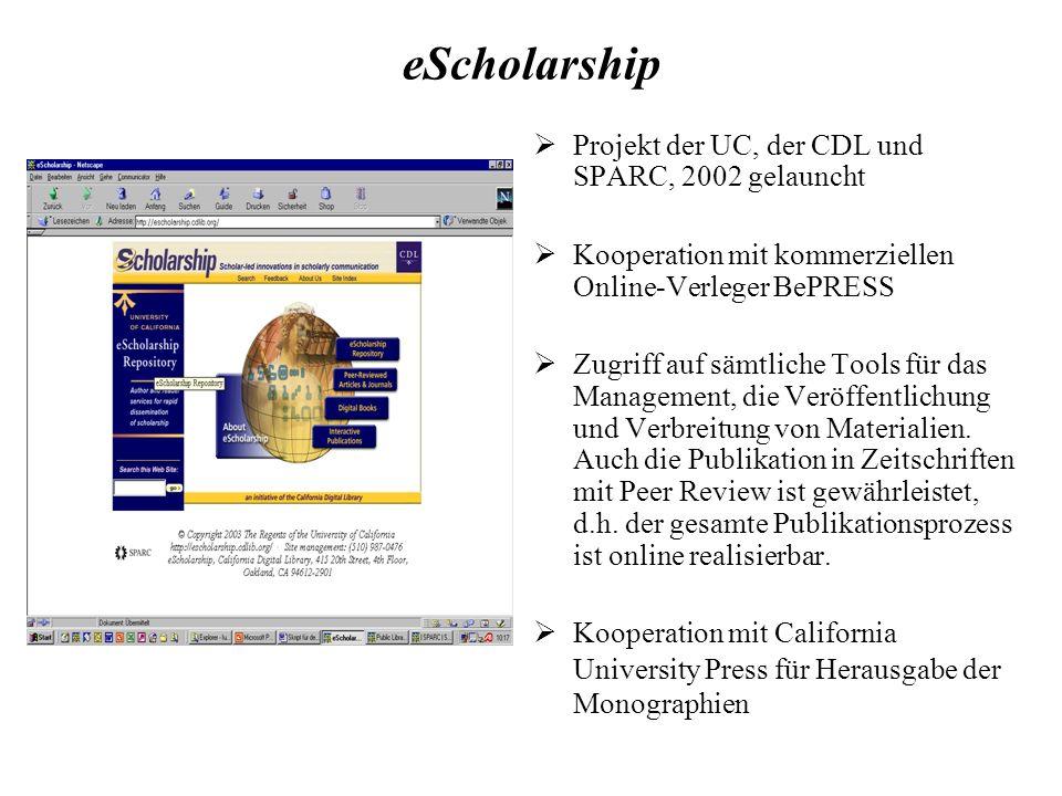 eScholarship Projekt der UC, der CDL und SPARC, 2002 gelauncht Kooperation mit kommerziellen Online-Verleger BePRESS Zugriff auf sämtliche Tools für das Management, die Veröffentlichung und Verbreitung von Materialien.