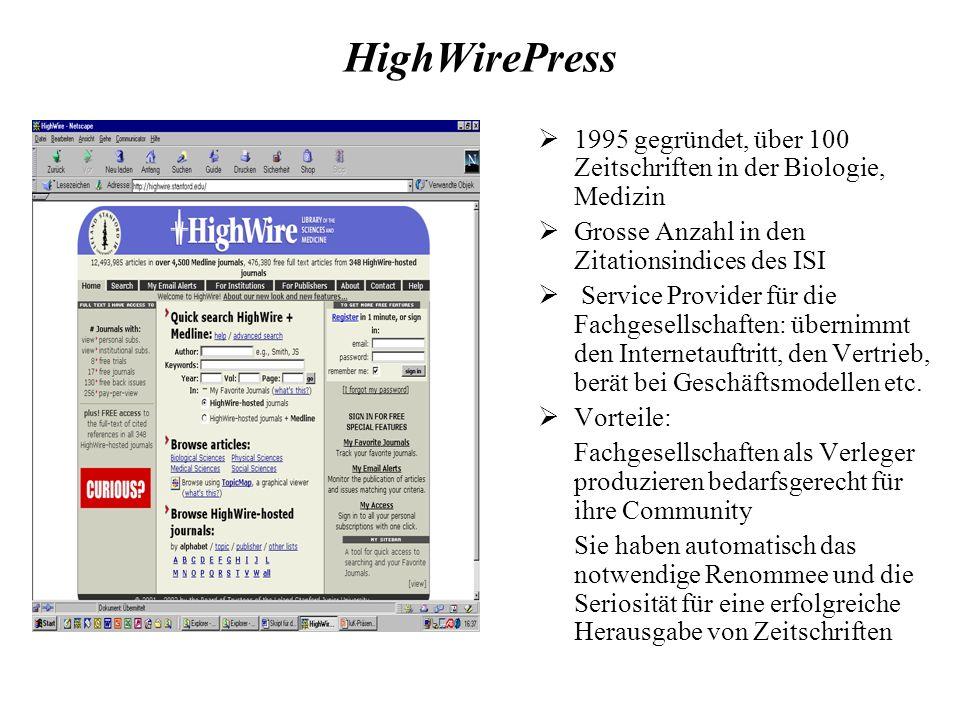 HighWirePress 1995 gegründet, über 100 Zeitschriften in der Biologie, Medizin Grosse Anzahl in den Zitationsindices des ISI Service Provider für die Fachgesellschaften: übernimmt den Internetauftritt, den Vertrieb, berät bei Geschäftsmodellen etc.