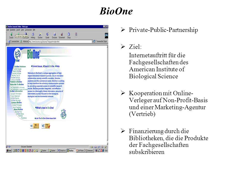 BioOne Private-Public-Partnership Ziel: Internetauftritt für die Fachgesellschaften des American Institute of Biological Science Kooperation mit Online- Verleger auf Non-Profit-Basis und einer Marketing-Agentur (Vertrieb) Finanzierung durch die Bibliotheken, die die Produkte der Fachgesellschaften subskribieren