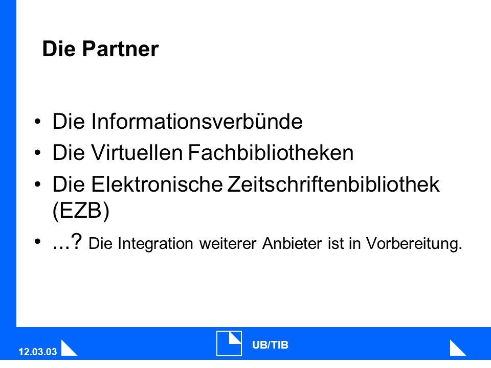 12.03.03 UB/TIB Die Partner Die Informationsverbünde Die Virtuellen Fachbibliotheken Die Elektronische Zeitschriftenbibliothek (EZB)....
