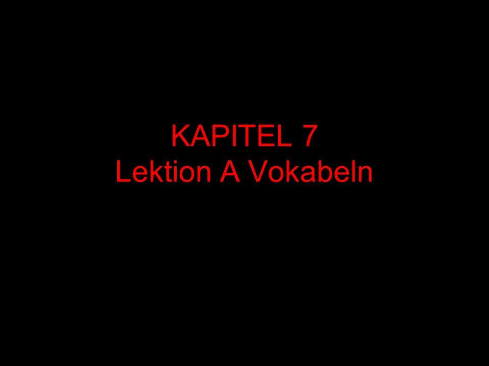 KAPITEL 7 Lektion A Vokabeln