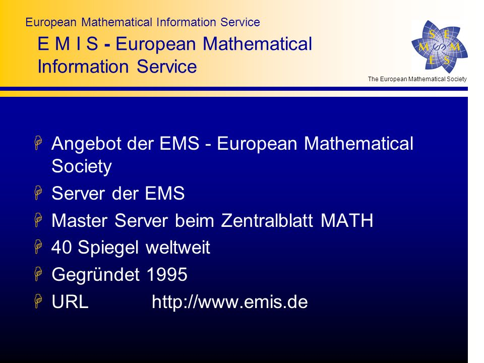 The European Mathematical Society European Mathematical Information Service Adressen Michael Jost jo@emis.de Bernd Wegner Wegner@math.tu-berlin.de