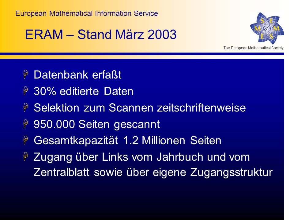 The European Mathematical Society European Mathematical Information Service ERAM – Stand März 2003 HDatenbank erfaßt H30% editierte Daten HSelektion z