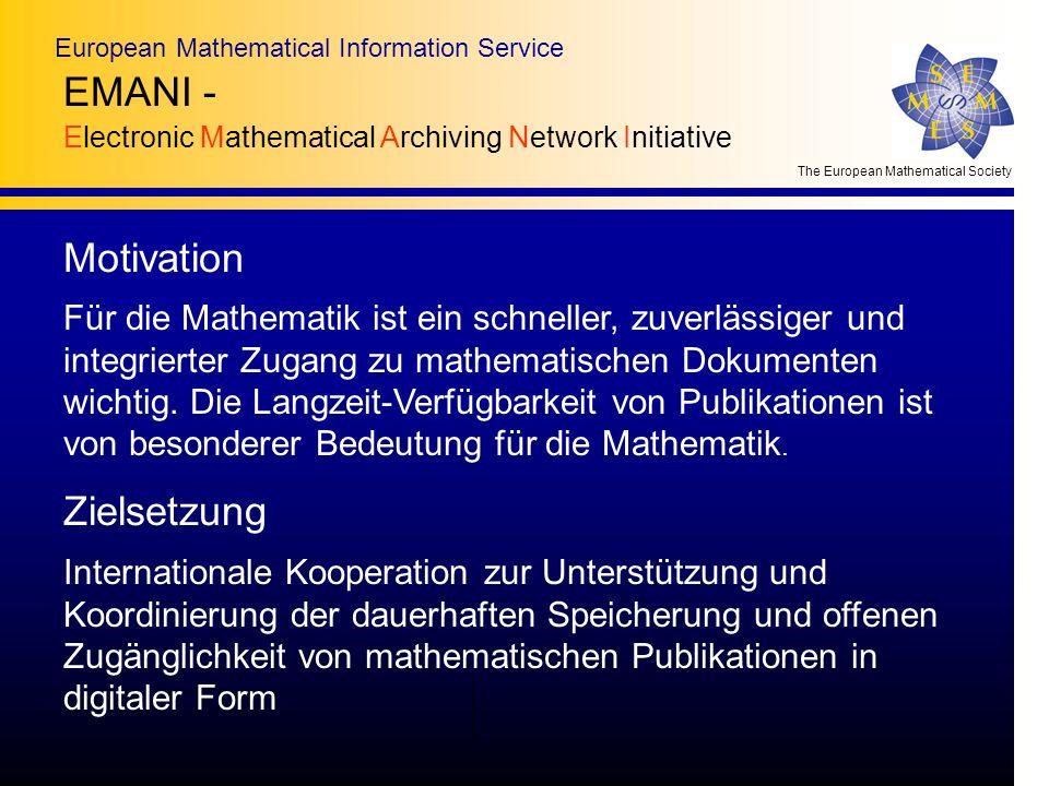 The European Mathematical Society European Mathematical Information Service Zielsetzung Internationale Kooperation zur Unterstützung und Koordinierung