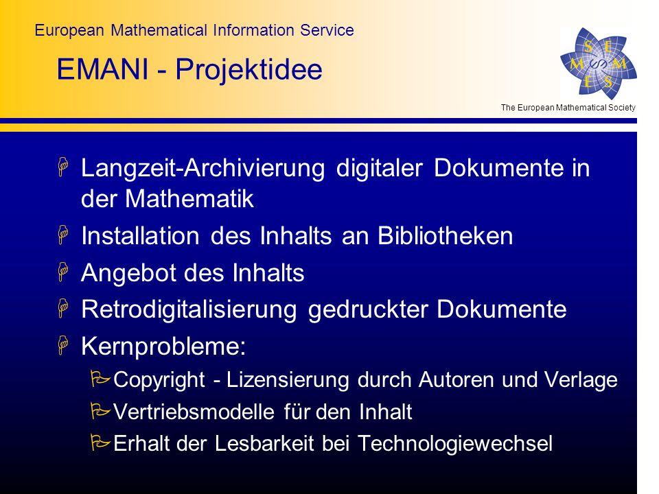 The European Mathematical Society European Mathematical Information Service EMANI - Projektidee HLangzeit-Archivierung digitaler Dokumente in der Math