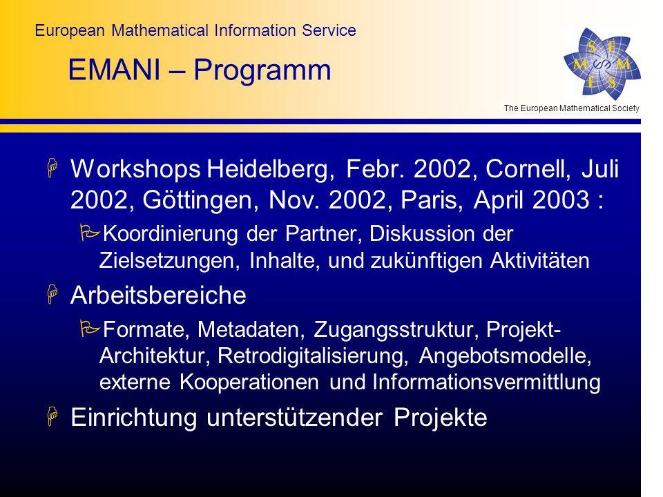The European Mathematical Society European Mathematical Information Service EMANI – Programm HWorkshops Heidelberg, Febr. 2002, Cornell, Juli 2002, Gö