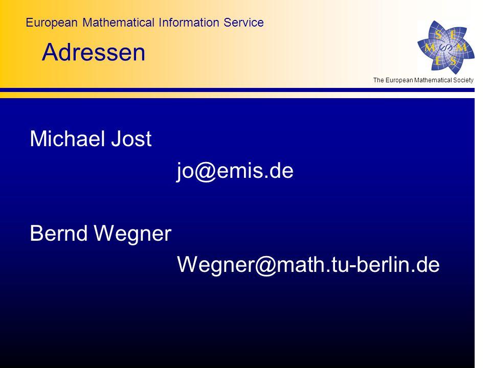 The European Mathematical Society European Mathematical Information Service Adressen Michael Jost jo@emis.de Bernd Wegner Wegner@math.tu-berlin.de