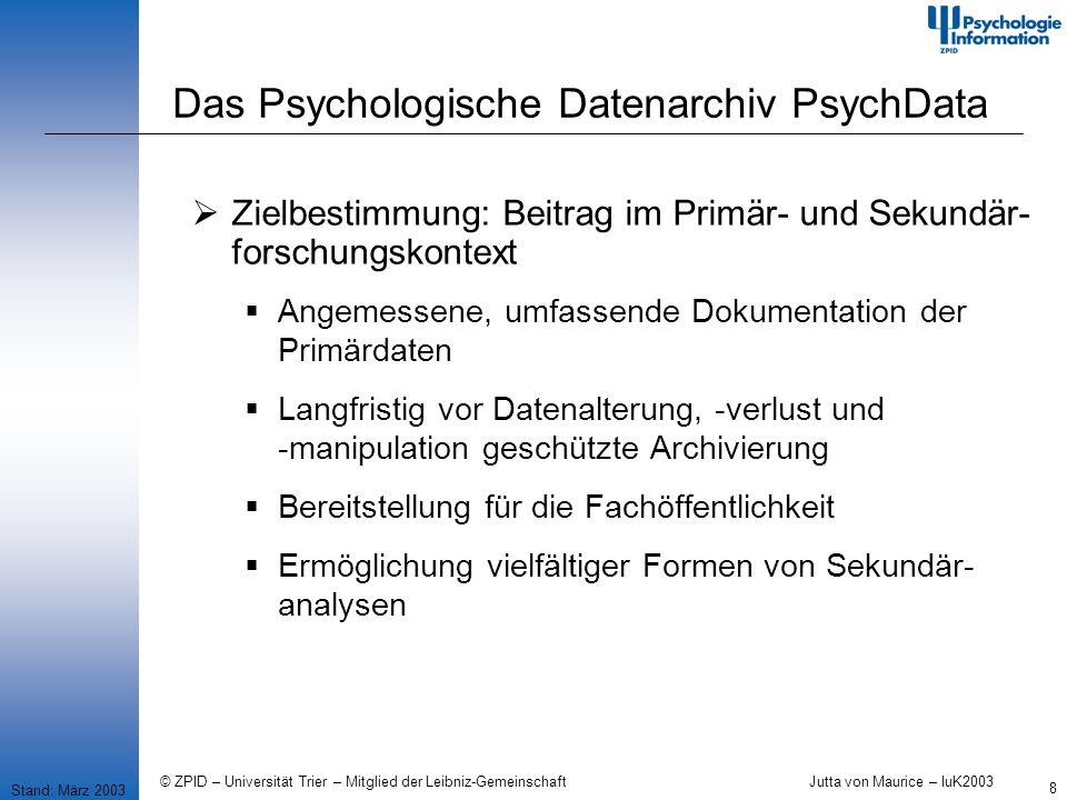 © ZPID – Universität Trier – Mitglied der Leibniz-Gemeinschaft Jutta von Maurice – IuK2003 19 Das Psychologische Datenarchiv PsychData Stand: März 2003 Vielen Dank für Ihr Interesse.