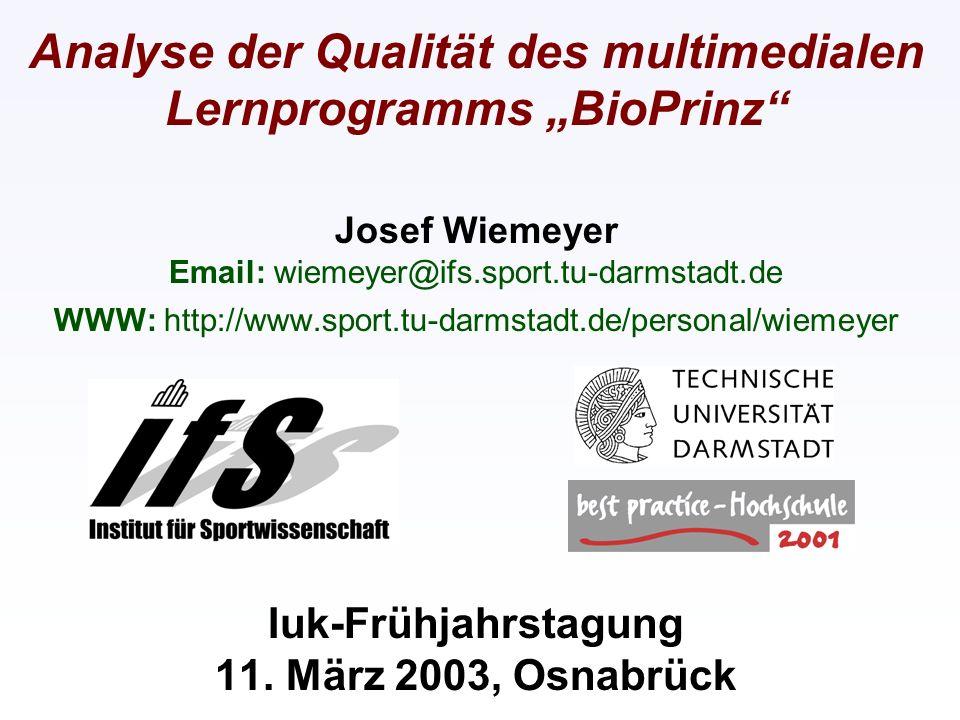 Analyse der Qualität des multimedialen Lernprogramms BioPrinz Josef Wiemeyer Email: wiemeyer@ifs.sport.tu-darmstadt.de WWW: http://www.sport.tu-darmst