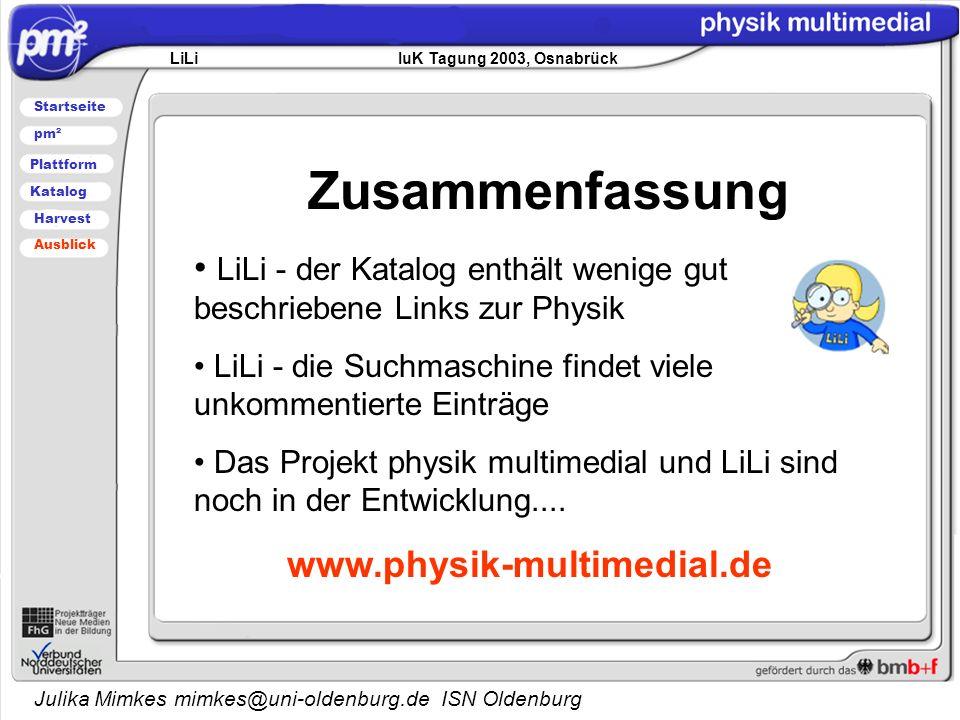 Julika Mimkes mimkes@uni-oldenburg.de ISN Oldenburg Zusammenfassung LiLi - der Katalog enthält wenige gut beschriebene Links zur Physik LiLi - die Suchmaschine findet viele unkommentierte Einträge Das Projekt physik multimedial und LiLi sind noch in der Entwicklung....