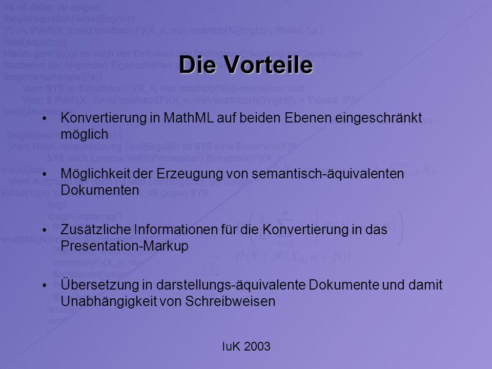 IuK 2003 Die Vorteile Konvertierung in MathML auf beiden Ebenen eingeschränkt möglich Möglichkeit der Erzeugung von semantisch-äquivalenten Dokumenten