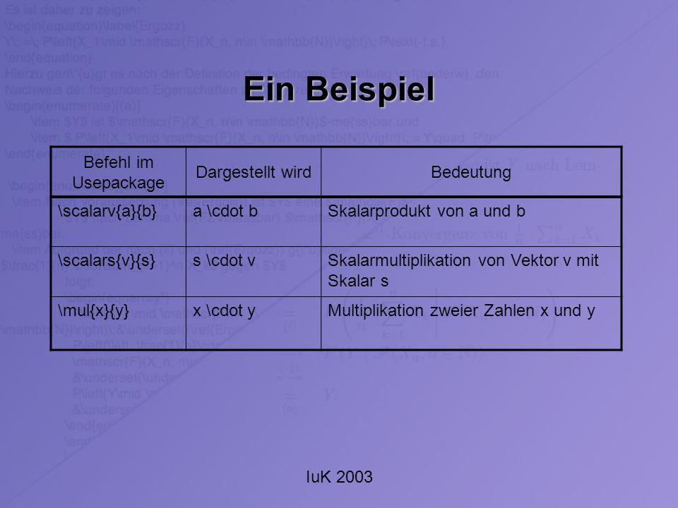 IuK 2003 Ein Beispiel Befehl im Usepackage Dargestellt wirdBedeutung \scalarv{a}{b}a \cdot bSkalarprodukt von a und b \scalars{v}{s}s \cdot vSkalarmul