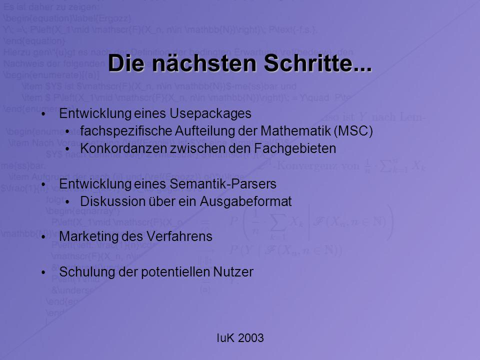 IuK 2003 Die nächsten Schritte... Entwicklung eines Usepackages fachspezifische Aufteilung der Mathematik (MSC) Konkordanzen zwischen den Fachgebieten