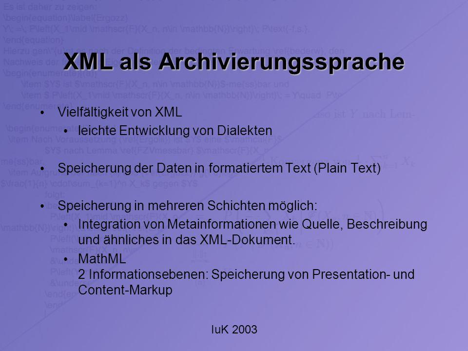 IuK 2003 XML als Archivierungssprache Vielfältigkeit von XML leichte Entwicklung von Dialekten Speicherung der Daten in formatiertem Text (Plain Text)