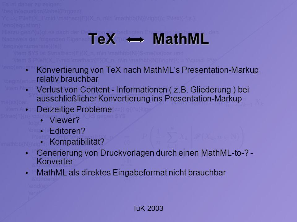 IuK 2003 TeX MathML Konvertierung von TeX nach MathMLs Presentation-Markup relativ brauchbar Verlust von Content - Informationen ( z.B. Gliederung ) b