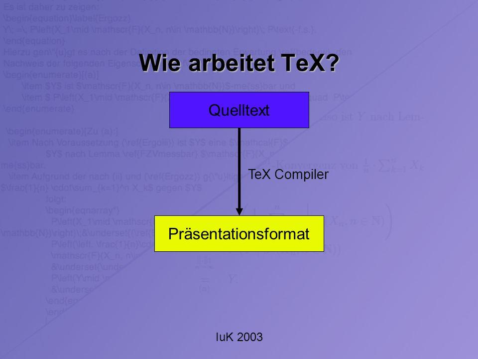 IuK 2003 Wie arbeitet TeX? Quelltext Präsentationsformat TeX Compiler